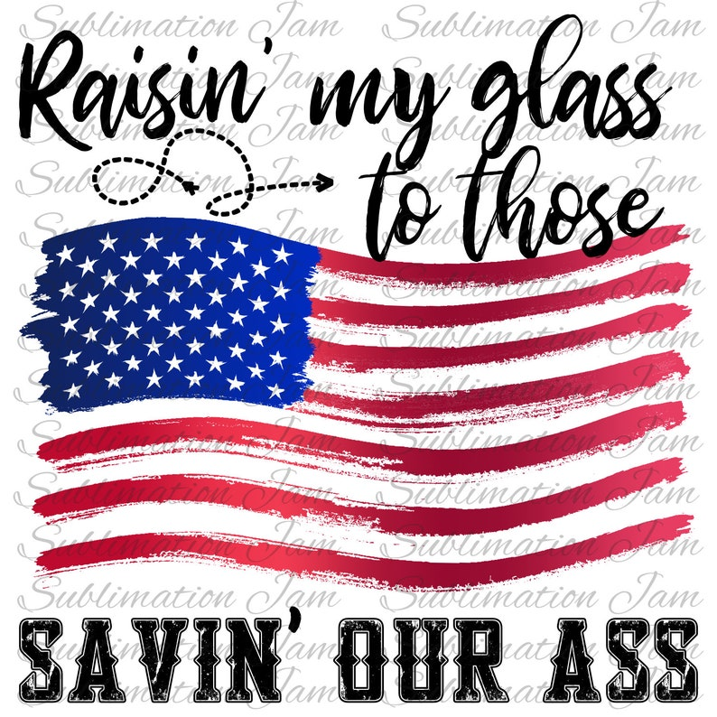 7ccb11e03f31c Raisin  my glass to those savin  our ass patriotic