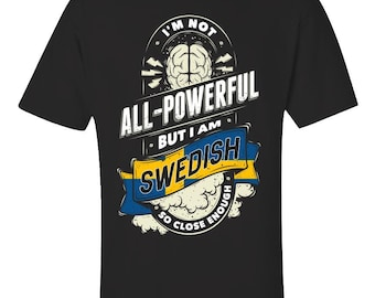 8a6af779 I'm Not All Powerful But I Am Swedish - Unisex T-Shirt