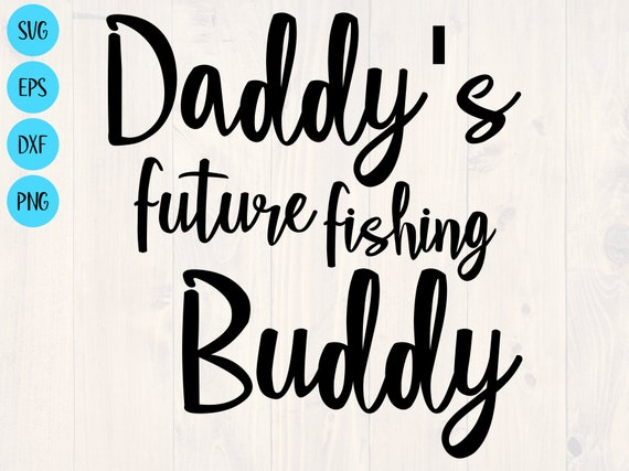 Download Daddy S Future Fishing Buddy Svg Is A Great Baby Onesie Etsy