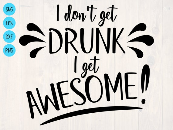 I Don T Get Drunk I Get Awesome Svg Is A Funny Drinking Etsy