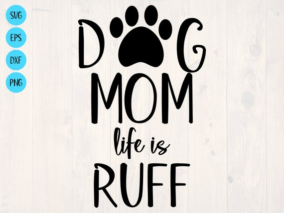 Dog mom life is ruff svg is a great