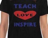 Teach, Love, Inspire; Teacher Appreciation T Shirt, Gift T Shirt for Teachers, Teachers Gift
