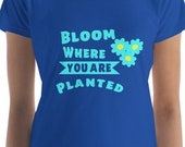 Bloom Where You Are Planted T Shirt, Short Sleeve T Shirt, Spring Saying T Shirt, Flower T Shirt