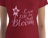 Live Life in Full Bloom T Shirt, Spring Saying T Shirt, Flower T Shirt,