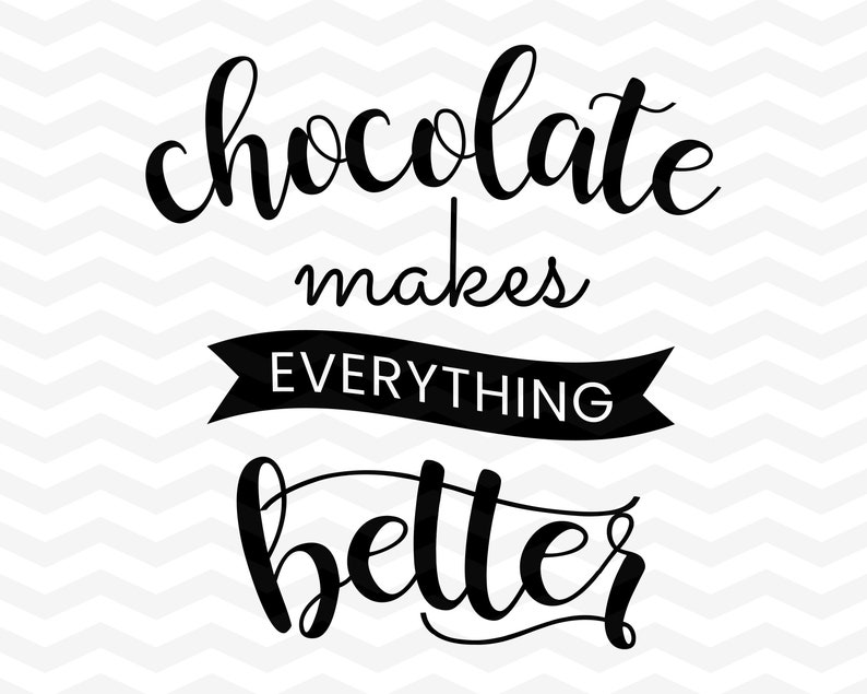 Chocolate Svg Chocolate Makes Everything Better Cut File For