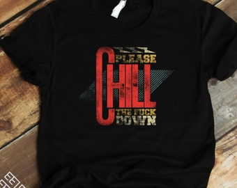 9e1be3744 Funny quote T shirt / Please chill the fuck down men and women crew neck t  shirts / Urban dictionary gift, black t shirts