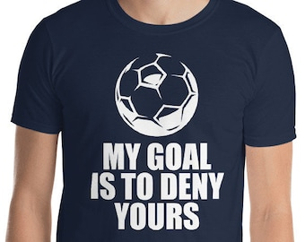 b85bab1c33a My Goal Is To Deny Yours Shirt Football Defender Goalkeeper Soccer Tshirt  Gift Tee