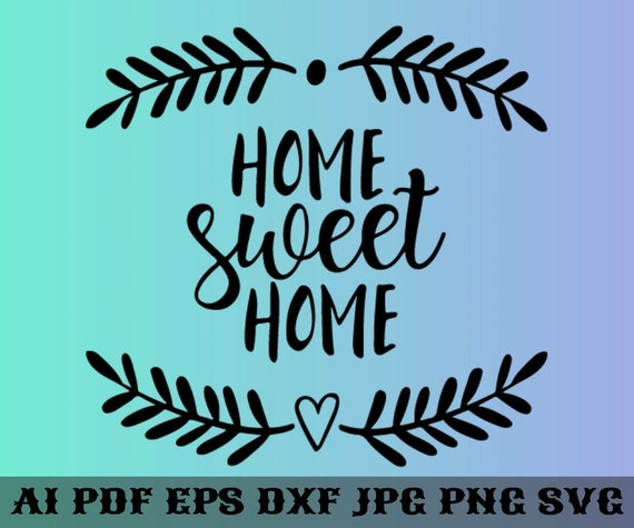 Home Sweet Home Svg Home Sweet Home Svg Home Sweet Home Etsy