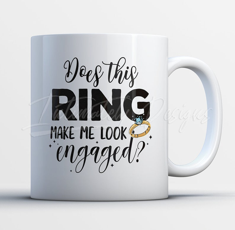 Does This Ring Make Me Look Engaged Engagement Coffee Mug Gift Cute Bridal Shower Gift Funny Fiancee Gift Adorable Gift for Bride