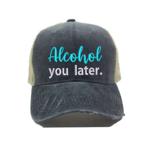 Alcohol You Later Custom Hats For Men Or Women Party Hats  e3c820aef8f