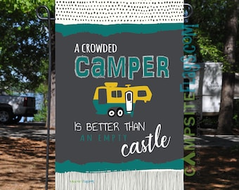 RV Garden Flag - 6 RV Styles - A Crowded Camper Is Better Than An Empty Castle