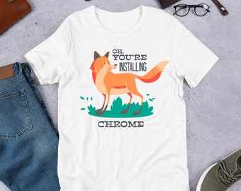 Oh Youre Installing Chrome T-Shirt Graphic Shirts Funny Unisex Shirt