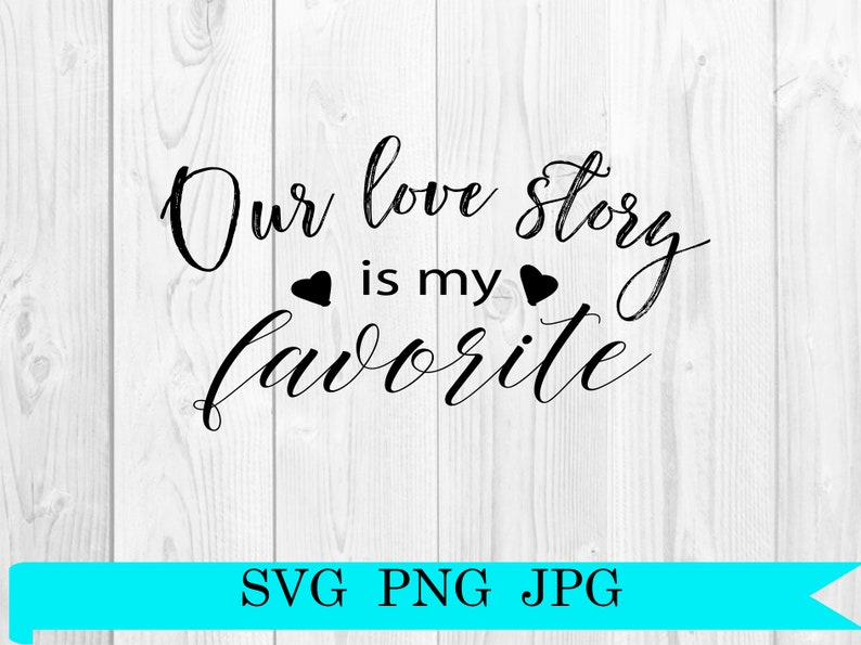 Our Love Story Is My Favorite Svg Wedding Svg Marriage Svg Etsy
