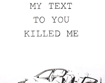 My Text To You Killed Me (Print)