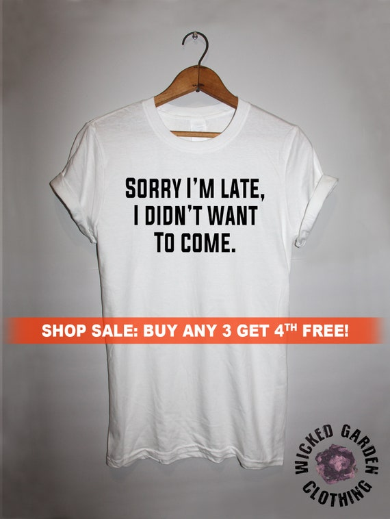 Quote Funny Sorry I/'m Late I Didnt Want To Come Mens T-Shirt