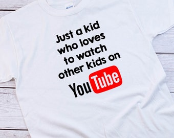 2c88775c3 Just A Kid Who Loves To Watch Other Kids On YouTube Youth T-Shirt