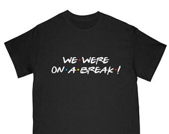 7f8e314b We were on a break Ross Rachel break friends shirt Ross shiry friends tv  show friends gift friendship friends tshirt Ross Geller quote shirt