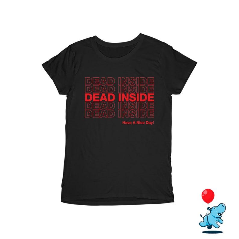 funny friend gift sarcastic tshirt geek tee thank you tshirt thank you bag shirt have a nice day shirt Dead inside shirt funny shirt