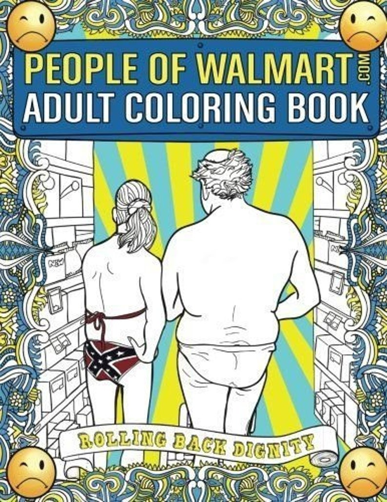 People Of Walmart Adult Coloring Book For Men Women Of All Ages Colouring Gift For Grown Ups Perfect Gift For Best Friend Lover Family