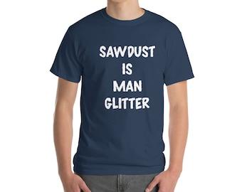 Sawdust is Man Glitter tshirt