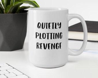 Quietly Plotting Revenge Coffee Mug, Funny Gifts, Unique Coffee Cup, Gifts for Him, Gifts for Her, Unique Gifts