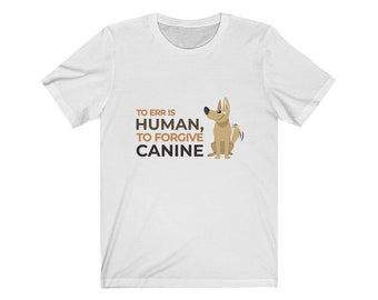 80db578681f0 To Err Is Human To Forgive Canine Short Sleeve T-Shirts