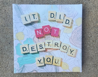 8x8 Canvas Print - It Did Not Destroy You