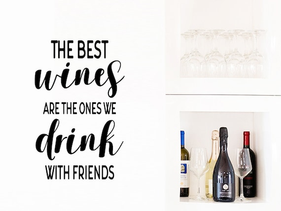 The Best Wines Are The Ones We Drink With Friends Wall Decal Etsy