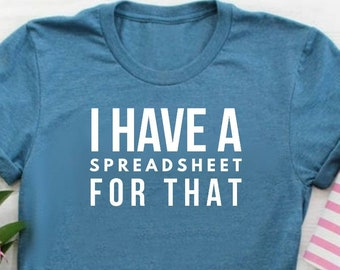 I Have A Spreadsheet For That Shirt Office Worker Shirt Data Analyst Shirt Accountant Shirt Unisex Jersey Short Sleeve Tee