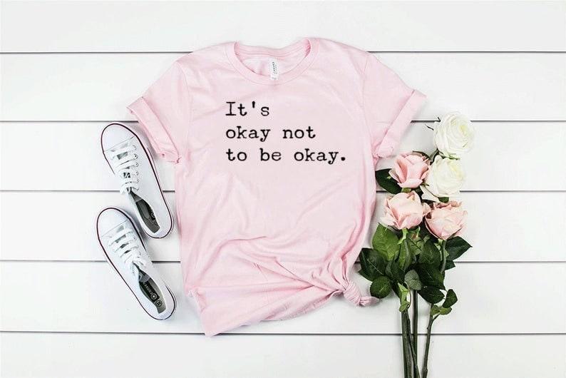 It/'s Okay To Not Be Okay Shirt Mental Health Shirt Mental Health Awareness Shirt Mental Health Matters Unisex