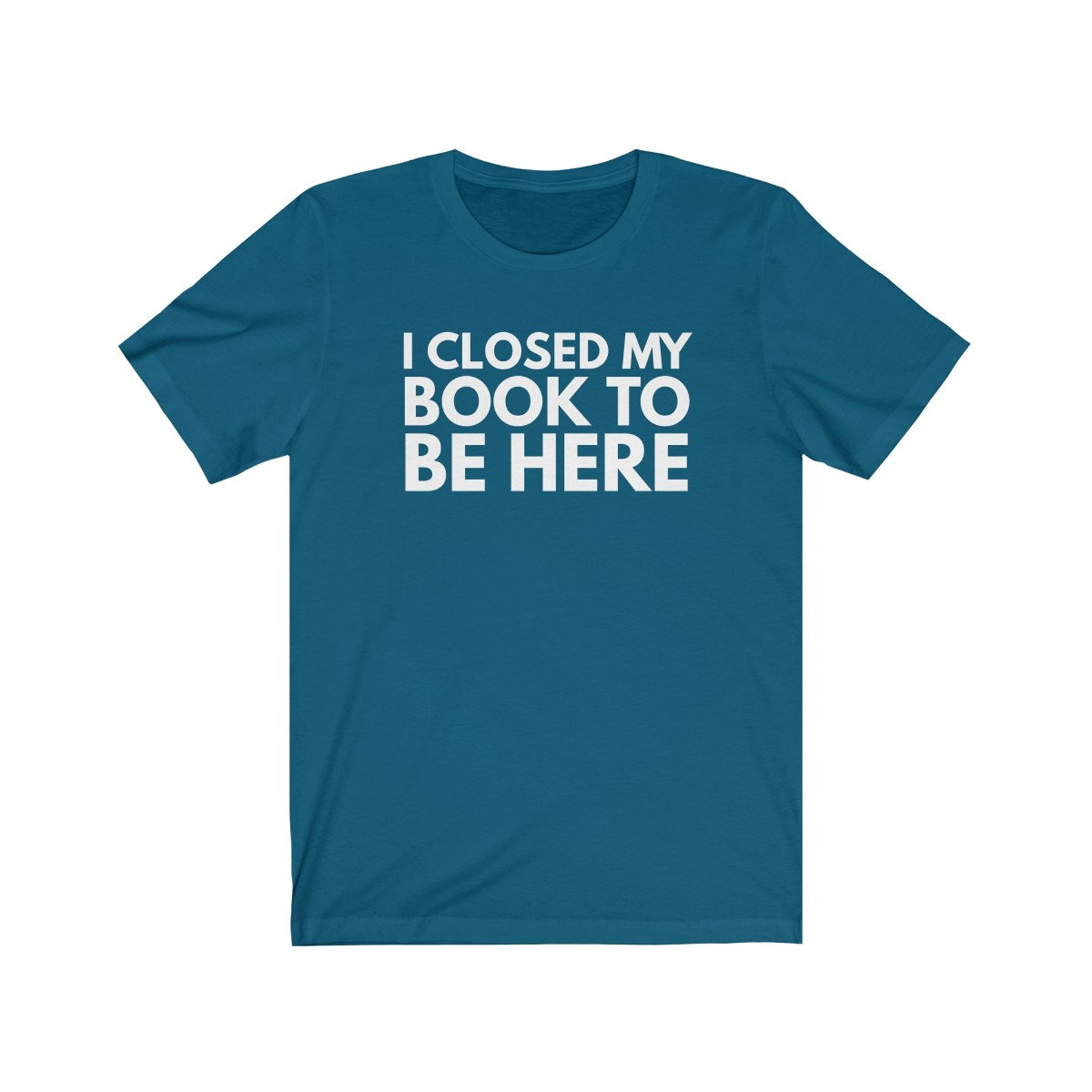 I Close My Book to Be Here t-shirt