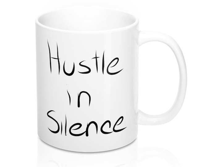 Hustle In Silence 11Oz Mug  Elevenfifty Designs
