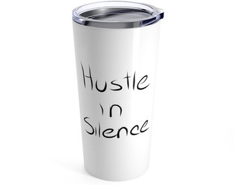 Hustle In Silence 20Oz Tumbler  Elevenfifty Designs