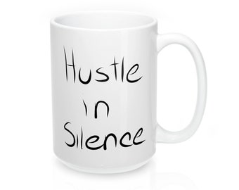 Hustle In Silence 15Oz Mug  Elevenfifty Designs