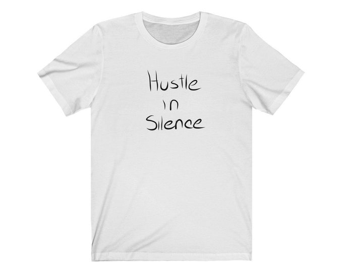 Hustle In Silence Unisex Tee  Elevenfifty Designs