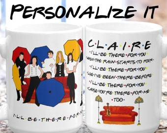 PERSONALIZED Ill Be There For You Friends Tv Show Gift Mug