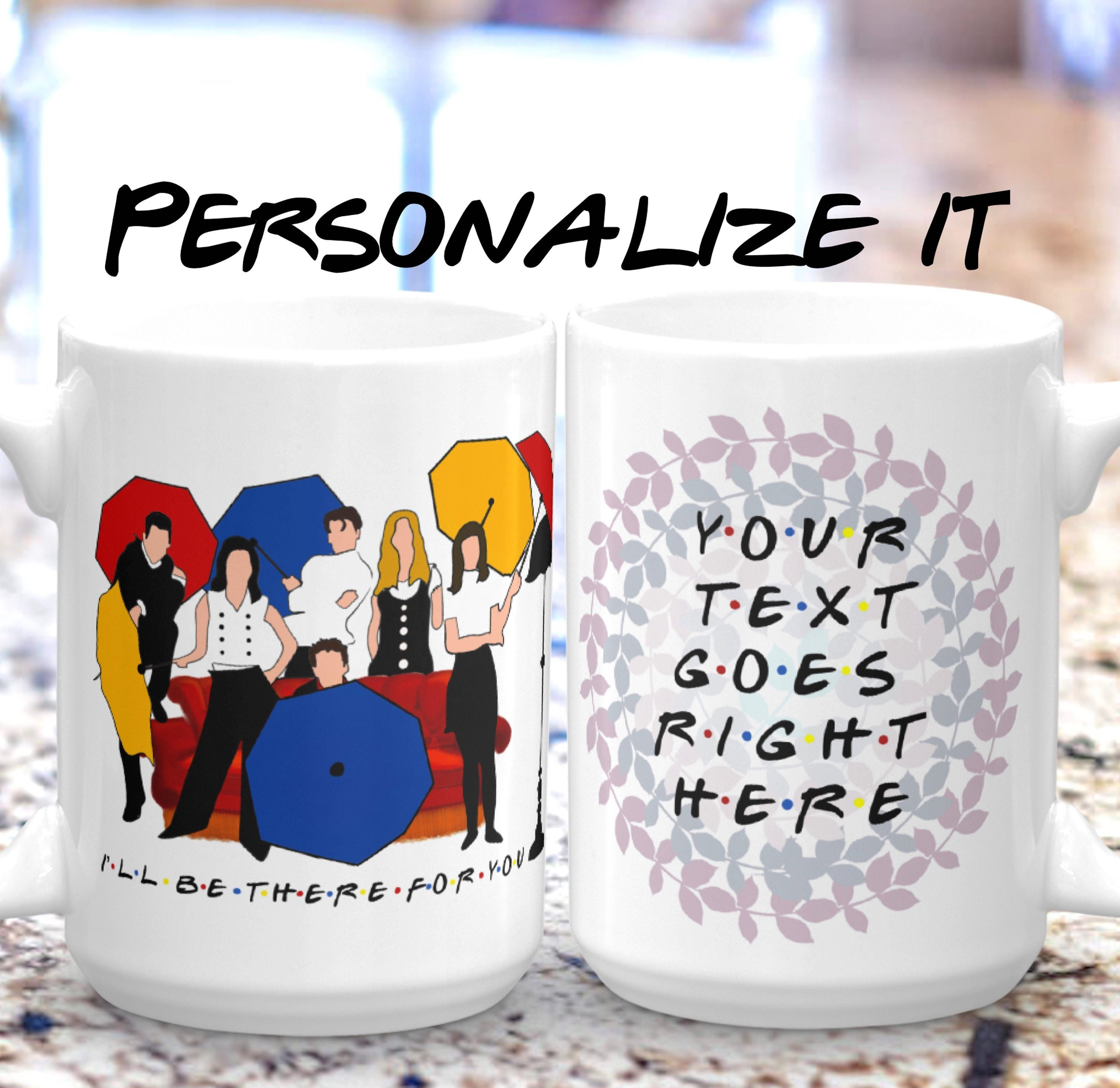 PERSONALIZED Ill Be There For You FRIENDS Gift