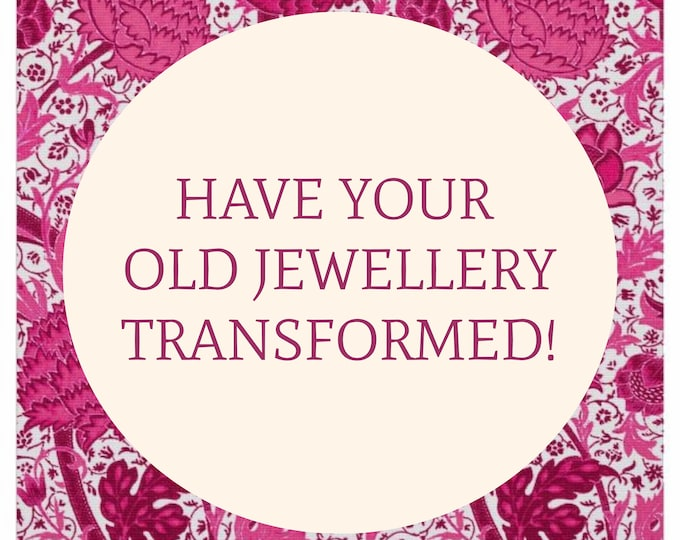 Transform Your Old Jewellery!