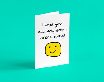 I hope your new neighbours aren't twats | Funny new home card, moving home cards, cards for her, cards for him, funny cards, new home card