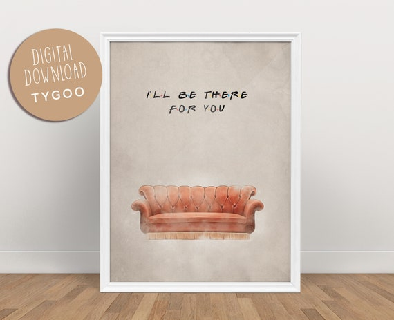 Digital Art Friends Tv Show I/'ll Be There For You Friends Quote Home Decor Printable Art Friends Couch Wall Art