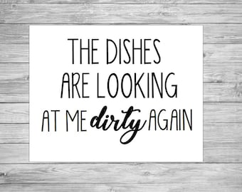 The Dishes Are Looking At Me Dirty Again Funny Kitchen Sign Cute Printable  8x10 5x7 PDF Trendy Boho Modern Farmhouse Cheap Decor