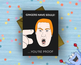 Gingers Have Souls Greeting Card Viral Video Internet Meme Redheads YouTube Funny Quirky Cheeky Red Birthday South Park