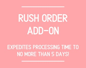 RUSH ORDER Add-On | No More Than 5 Day Processing Time!
