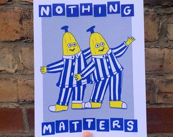 Nothing Matters Bananas Pyjamas Funny Existential A4 Risograph Print Poster
