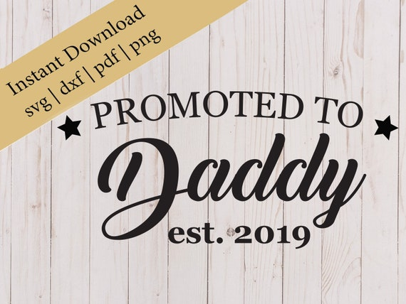 Fathers Day Svg Promoted To Daddy Svg New Dad Svg Fathers Etsy