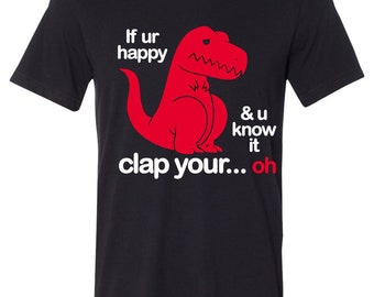4d52cb67fc if Ur Happy And U Know It Clap Your Oh shirt, men & women sizes are  available