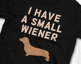 e1ec30fe Dachshund T-Shirt - I Have a Small Wiener - Funny Dog Shirt Gift - Fun Joke  Tshirt - Great Birthday or Christmas Gift T Shirt - Gag Gift Tee