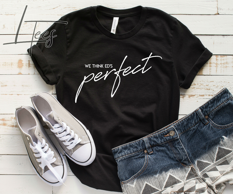 We Think PerfectEtsy Ed Tee Shirt Ed's Concert Sheeran F1J53ulTKc