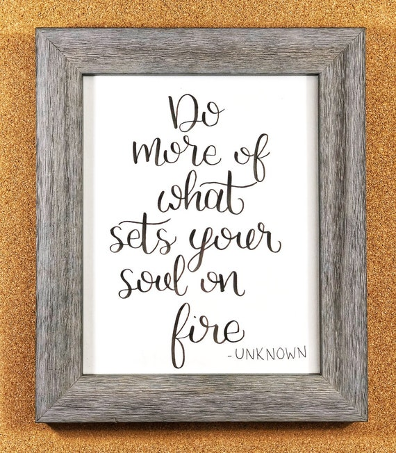 Do more of what sets your soul on fire