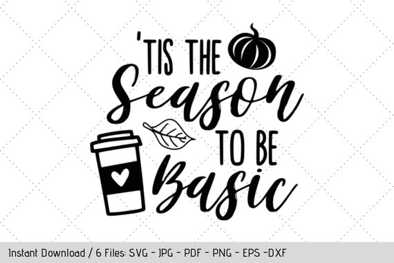 Tis The Season To Be Basic Svg Coffee Design For T Shirt Diy Vinyl Decals By Werk It Girl Supply Catch My Party